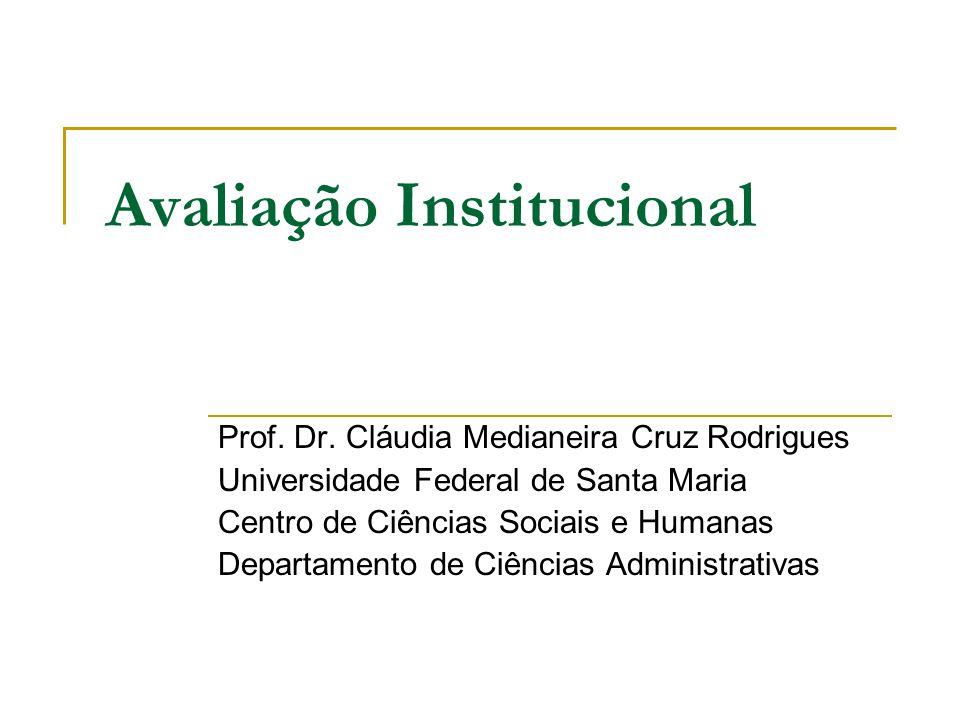 Avaliação Institucional Prof. Dr. Cláudia Medianeira Cruz Rodrigues Universidade Federal de Santa Maria Centro de Ciências Sociais e Humanas Departame