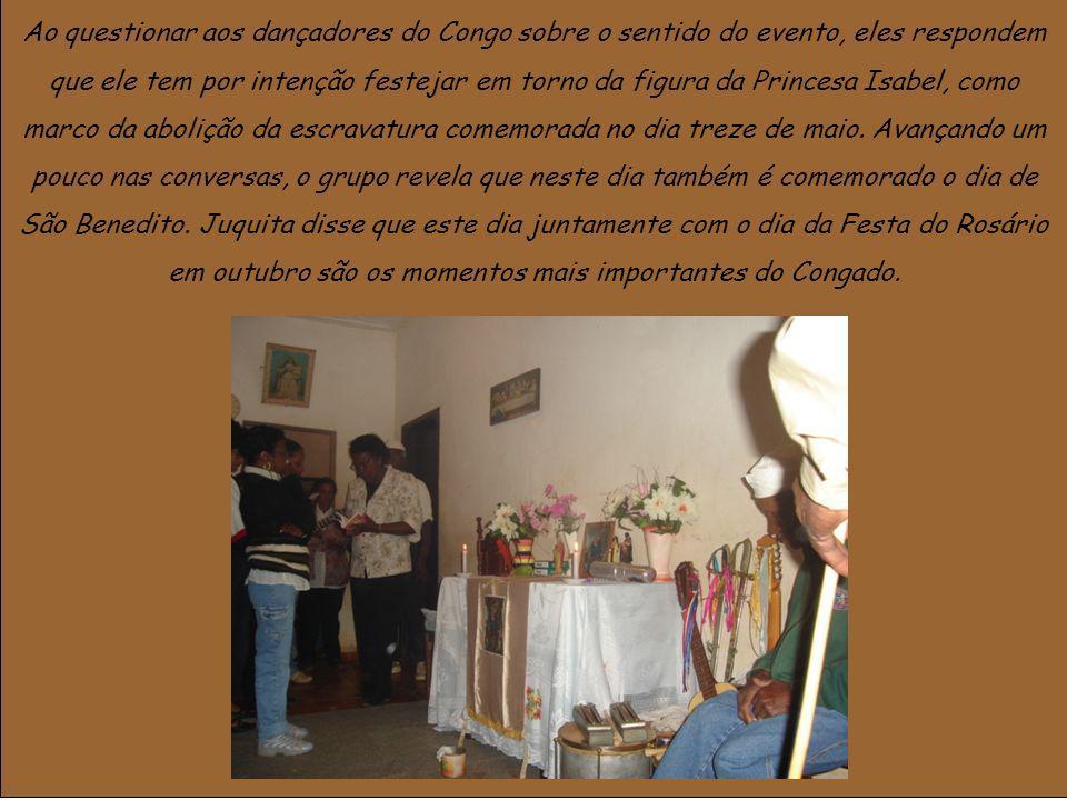Ao questionar aos dançadores do Congo sobre o sentido do evento, eles respondem que ele tem por intenção festejar em torno da figura da Princesa Isabel, como marco da abolição da escravatura comemorada no dia treze de maio.