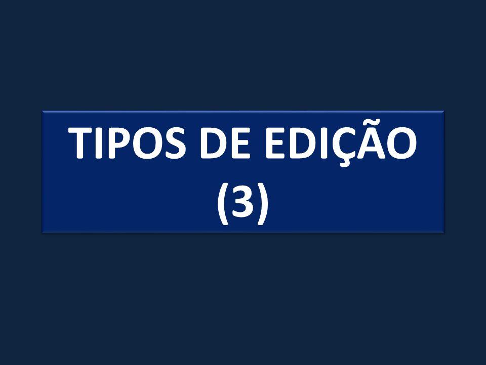 TIPOS DE EDIÇÃO (3)