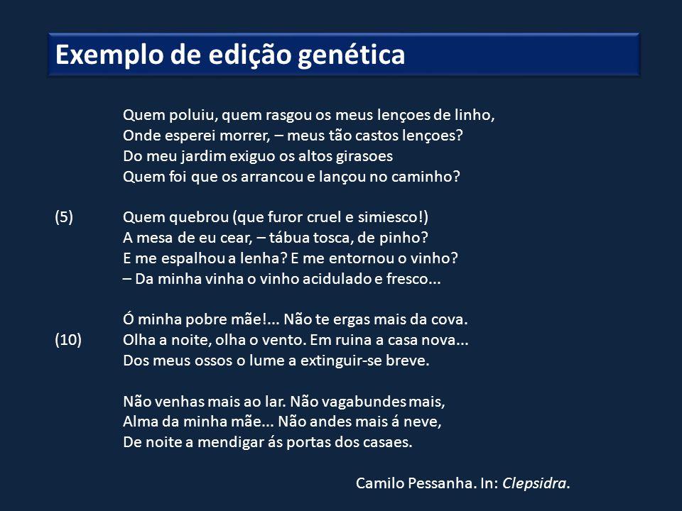 Exemplo de edição genética Quem poluiu, quem rasgou os meus lençoes de linho, Onde esperei morrer, – meus tão castos lençoes? Do meu jardim exiguo os