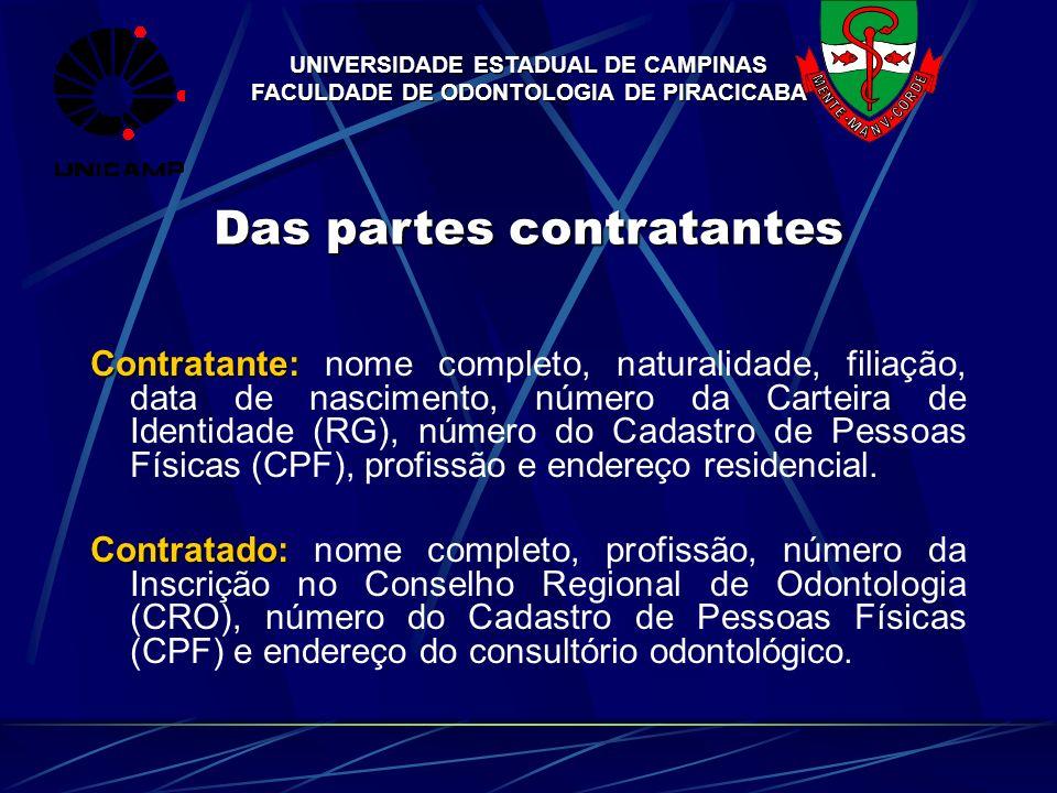 UNIVERSIDADE ESTADUAL DE CAMPINAS FACULDADE DE ODONTOLOGIA DE PIRACICABA Das partes contratantes Contratante: Contratante: nome completo, naturalidade