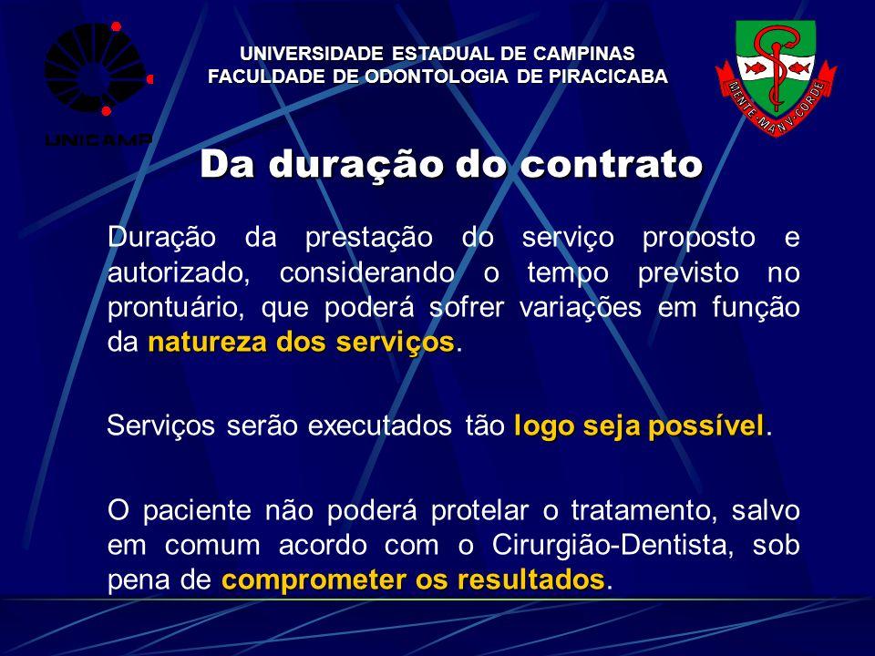 UNIVERSIDADE ESTADUAL DE CAMPINAS FACULDADE DE ODONTOLOGIA DE PIRACICABA Da duração do contrato natureza dos serviços Duração da prestação do serviço