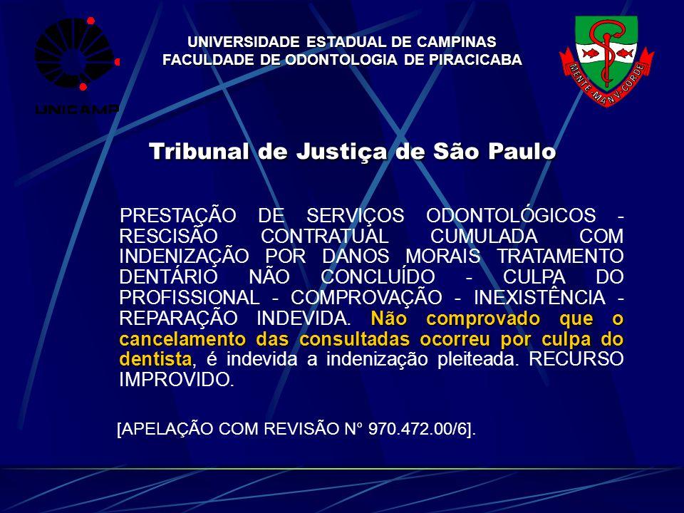 UNIVERSIDADE ESTADUAL DE CAMPINAS FACULDADE DE ODONTOLOGIA DE PIRACICABA Tribunal de Justiça de São Paulo Não comprovado que o cancelamento das consul