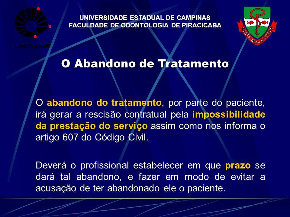 UNIVERSIDADE ESTADUAL DE CAMPINAS FACULDADE DE ODONTOLOGIA DE PIRACICABA O Abandono de Tratamento abandono do tratamento impossibilidade da prestação