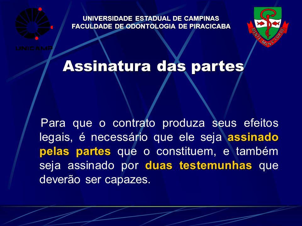 UNIVERSIDADE ESTADUAL DE CAMPINAS FACULDADE DE ODONTOLOGIA DE PIRACICABA Assinatura das partes assinado pelas partes duas testemunhas Para que o contr