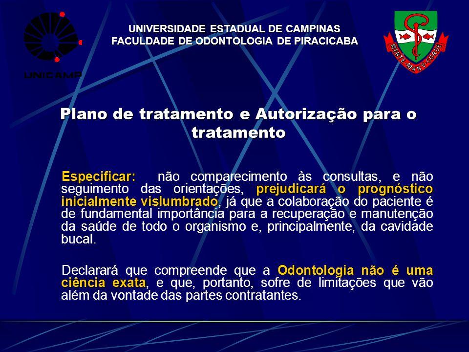 UNIVERSIDADE ESTADUAL DE CAMPINAS FACULDADE DE ODONTOLOGIA DE PIRACICABA Plano de tratamento e Autorização para o tratamento Especificar: prejudicará