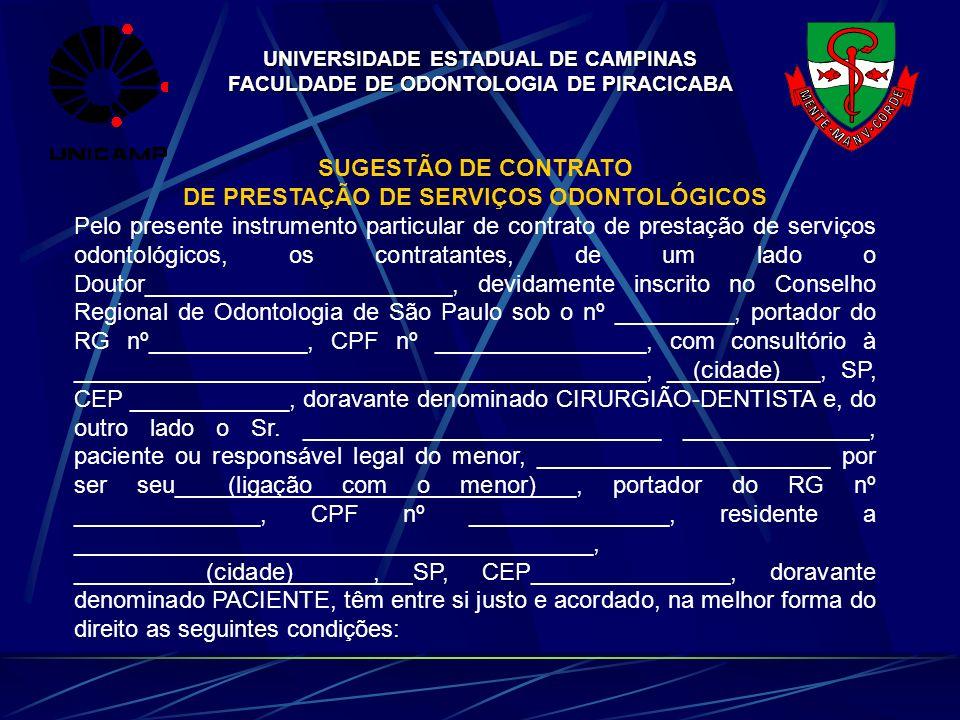 UNIVERSIDADE ESTADUAL DE CAMPINAS FACULDADE DE ODONTOLOGIA DE PIRACICABA SUGESTÃO DE CONTRATO DE PRESTAÇÃO DE SERVIÇOS ODONTOLÓGICOS Pelo presente ins