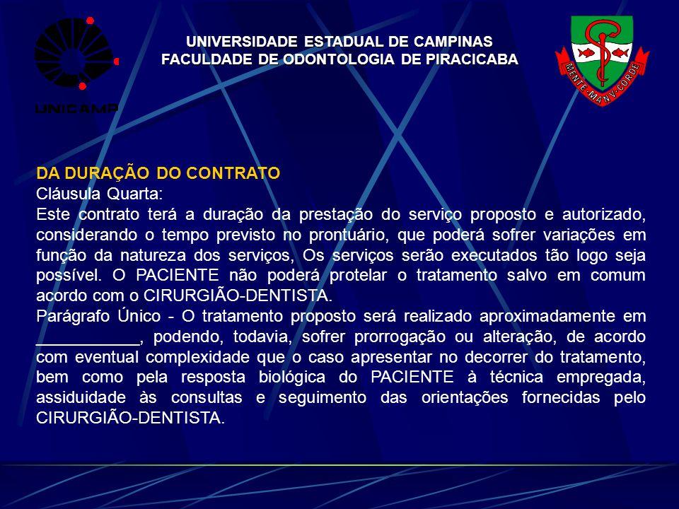 UNIVERSIDADE ESTADUAL DE CAMPINAS FACULDADE DE ODONTOLOGIA DE PIRACICABA DA DURAÇÃO DO CONTRATO Cláusula Quarta: Este contrato terá a duração da prest