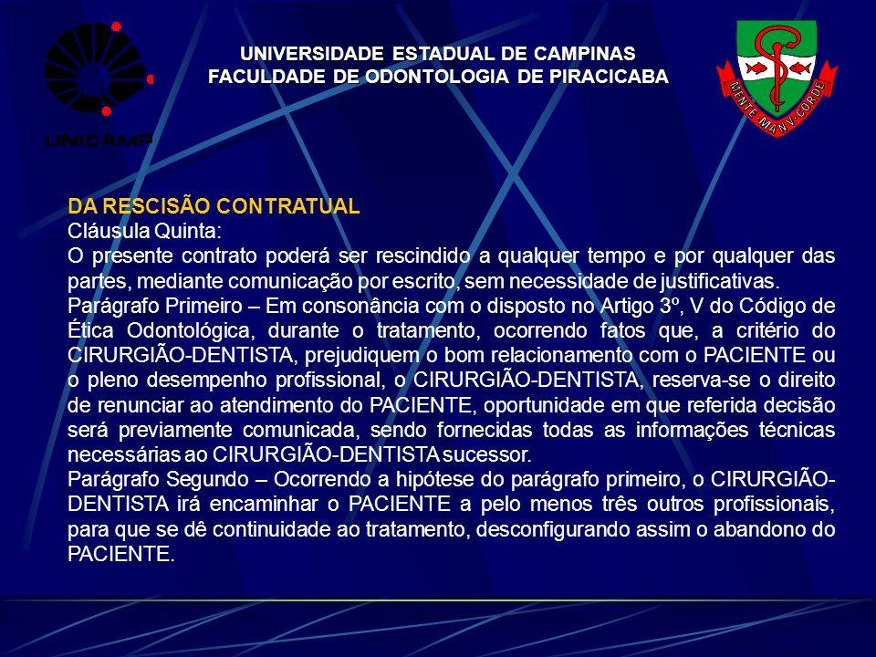 UNIVERSIDADE ESTADUAL DE CAMPINAS FACULDADE DE ODONTOLOGIA DE PIRACICABA DA RESCISÃO CONTRATUAL Cláusula Quinta: O presente contrato poderá ser rescin