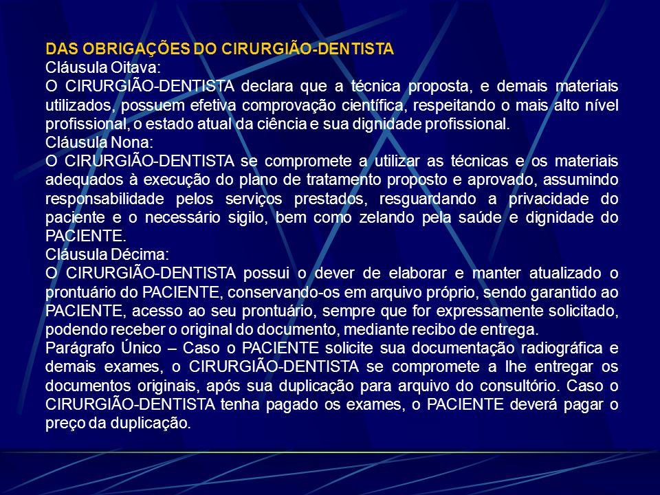 DAS OBRIGAÇÕES DO CIRURGIÃO-DENTISTA Cláusula Oitava: O CIRURGIÃO-DENTISTA declara que a técnica proposta, e demais materiais utilizados, possuem efet