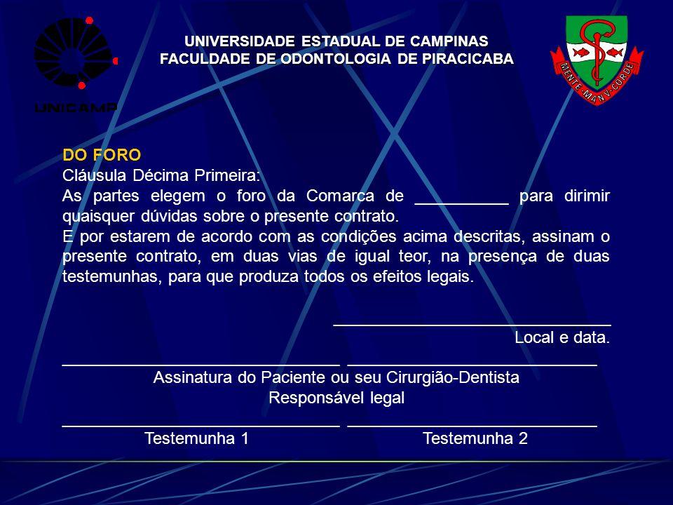 UNIVERSIDADE ESTADUAL DE CAMPINAS FACULDADE DE ODONTOLOGIA DE PIRACICABA DO FORO Cláusula Décima Primeira: As partes elegem o foro da Comarca de _____