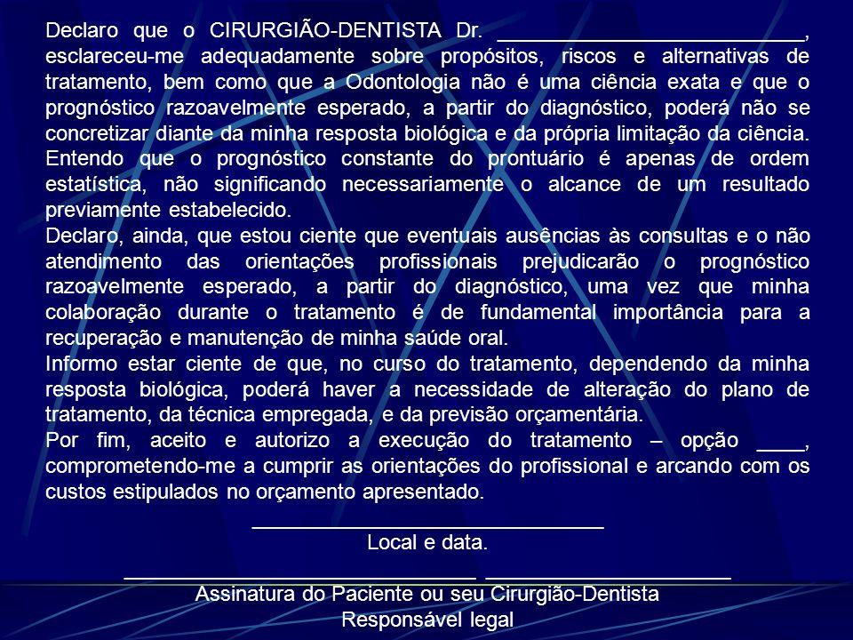 Declaro que o CIRURGIÃO-DENTISTA Dr. __________________________, esclareceu-me adequadamente sobre propósitos, riscos e alternativas de tratamento, be
