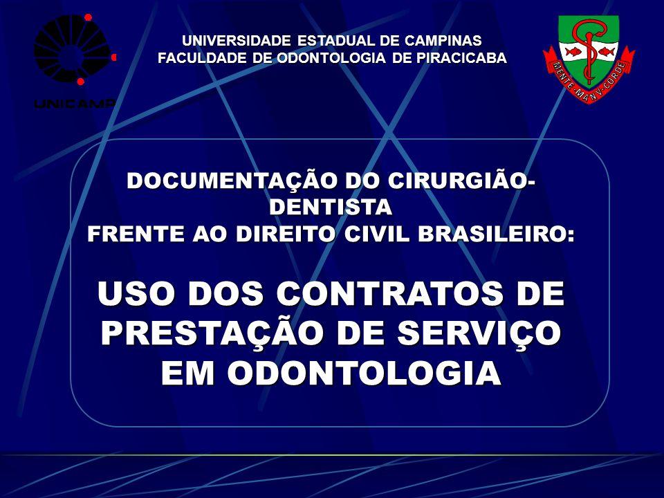 UNIVERSIDADE ESTADUAL DE CAMPINAS FACULDADE DE ODONTOLOGIA DE PIRACICABA DOCUMENTAÇÃO DO CIRURGIÃO- DENTISTA FRENTE AO DIREITO CIVIL BRASILEIRO: USO D