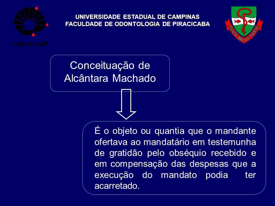 UNIVERSIDADE ESTADUAL DE CAMPINAS FACULDADE DE ODONTOLOGIA DE PIRACICABA Conceituação de Alcântara Machado É o objeto ou quantia que o mandante oferta