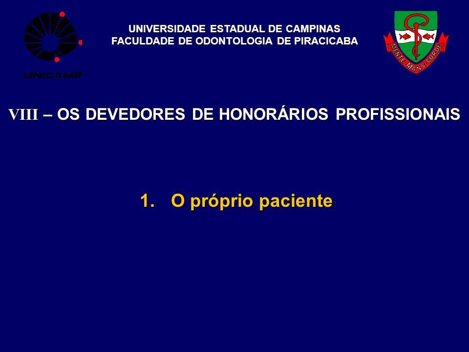 UNIVERSIDADE ESTADUAL DE CAMPINAS FACULDADE DE ODONTOLOGIA DE PIRACICABA VIII – OS DEVEDORES DE HONORÁRIOS PROFISSIONAIS 1.O próprio paciente