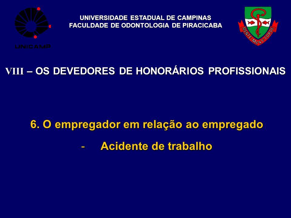 UNIVERSIDADE ESTADUAL DE CAMPINAS FACULDADE DE ODONTOLOGIA DE PIRACICABA VIII – OS DEVEDORES DE HONORÁRIOS PROFISSIONAIS 6. O empregador em relação ao