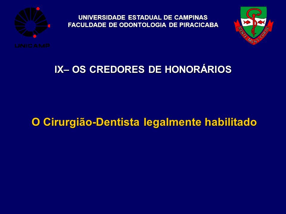 UNIVERSIDADE ESTADUAL DE CAMPINAS FACULDADE DE ODONTOLOGIA DE PIRACICABA IX– OS CREDORES DE HONORÁRIOS O Cirurgião-Dentista legalmente habilitado