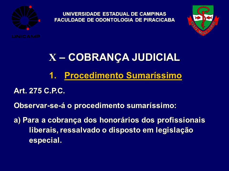 UNIVERSIDADE ESTADUAL DE CAMPINAS FACULDADE DE ODONTOLOGIA DE PIRACICABA X – COBRANÇA JUDICIAL 1.Procedimento Sumaríssimo Art. 275 C.P.C. Observar-se-