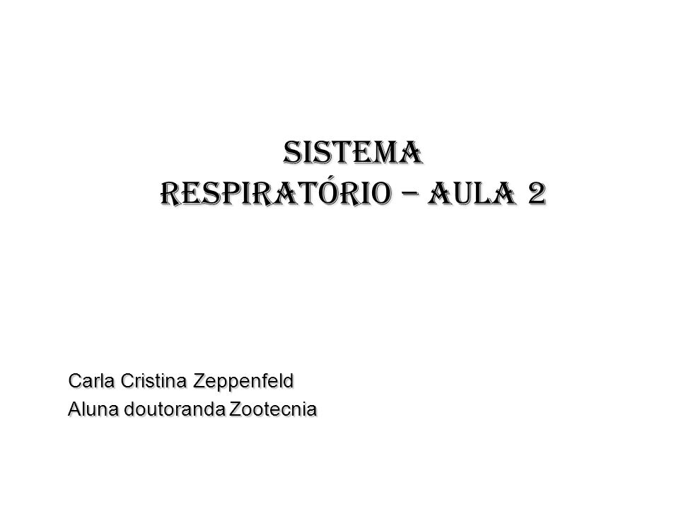 SISTEMA RESPIRATÓRIO – aula 2 Carla Cristina Zeppenfeld Aluna doutoranda Zootecnia
