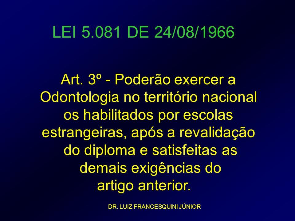 LEI 5.081 DE 24/08/1966 Art. 3º - Poderão exercer a Odontologia no território nacional os habilitados por escolas estrangeiras, após a revalidação do