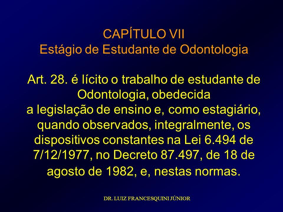CAPÍTULO VII Estágio de Estudante de Odontologia Art. 28. é lícito o trabalho de estudante de Odontologia, obedecida a legislação de ensino e, como es