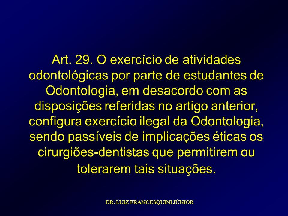 Art. 29. O exercício de atividades odontológicas por parte de estudantes de Odontologia, em desacordo com as disposições referidas no artigo anterior,