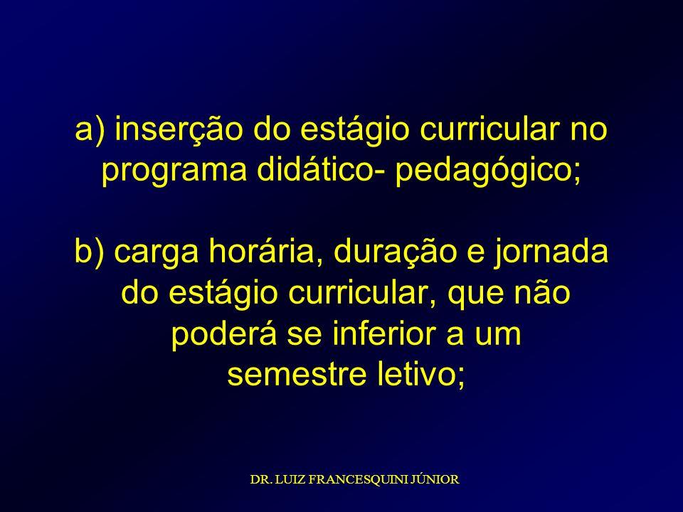 a) inserção do estágio curricular no programa didático- pedagógico; b) carga horária, duração e jornada do estágio curricular, que não poderá se infer
