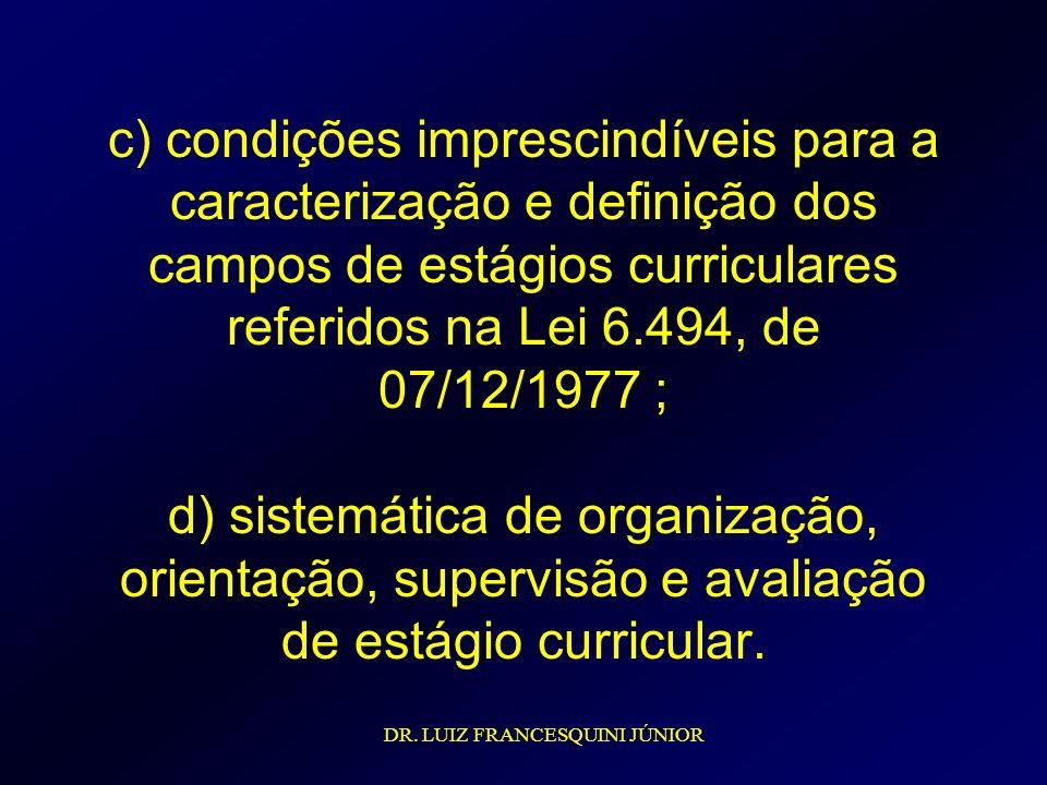 c) condições imprescindíveis para a caracterização e definição dos campos de estágios curriculares referidos na Lei 6.494, de 07/12/1977 ; d) sistemát
