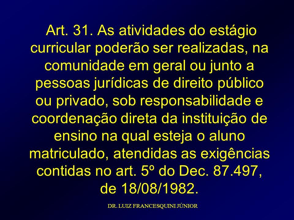 Art. 31. As atividades do estágio curricular poderão ser realizadas, na comunidade em geral ou junto a pessoas jurídicas de direito público ou privado