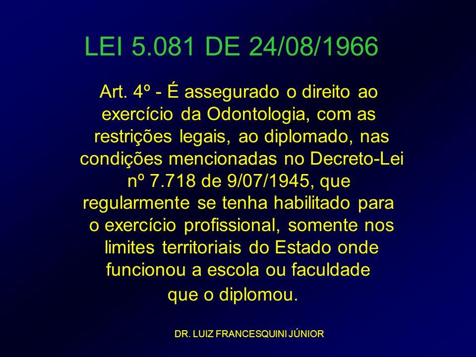 LEI 5.081 DE 24/08/1966 Art. 4º - É assegurado o direito ao exercício da Odontologia, com as restrições legais, ao diplomado, nas condições mencionada