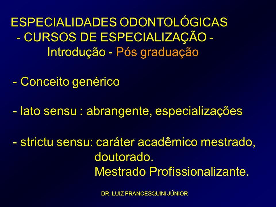 ESPECIALIDADES ODONTOLÓGICAS - CURSOS DE ESPECIALIZAÇÃO - Introdução - Pós graduação - Conceito genérico - lato sensu : abrangente, especializações -