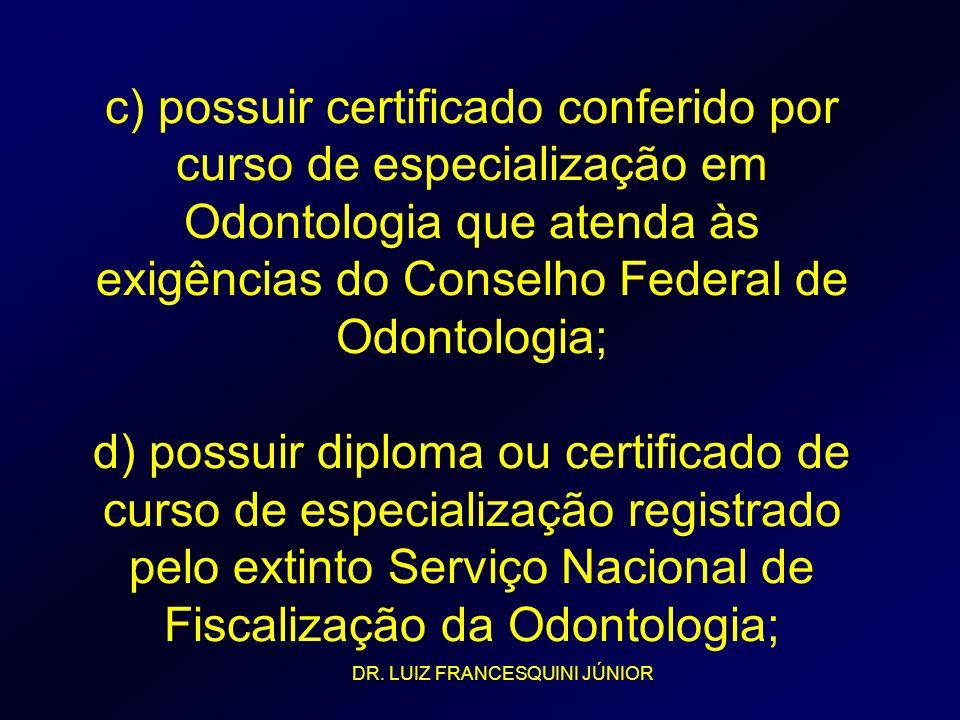 c) possuir certificado conferido por curso de especialização em Odontologia que atenda às exigências do Conselho Federal de Odontologia; d) possuir di