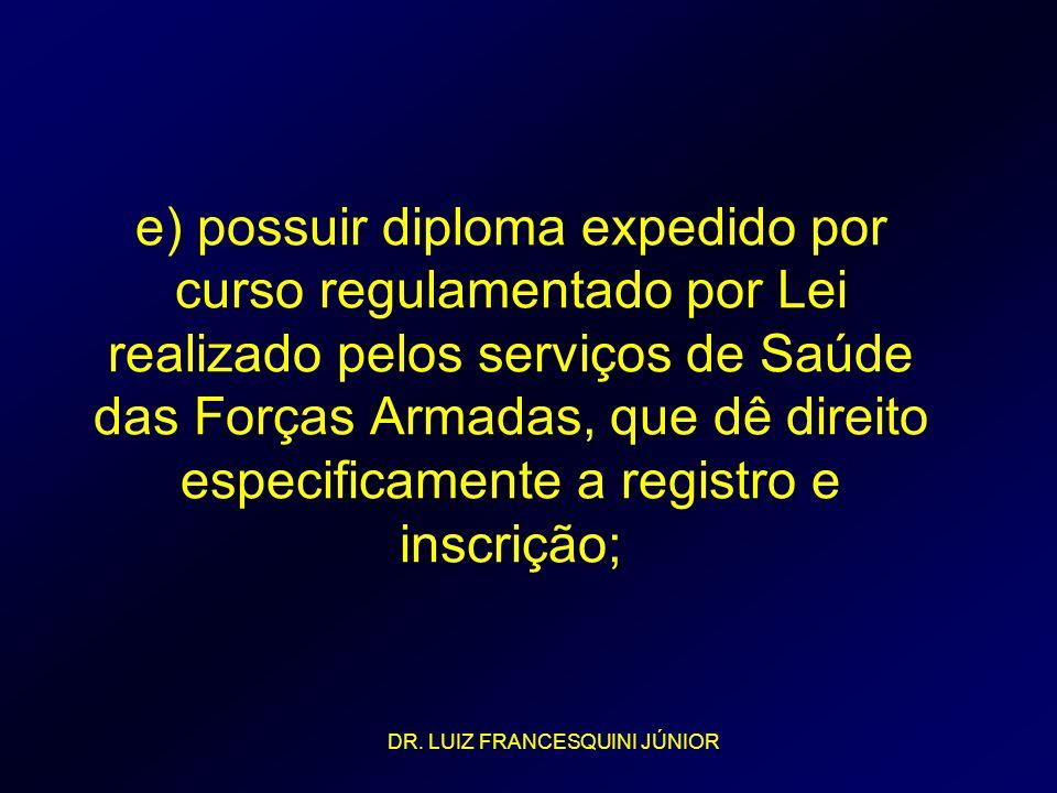 e) possuir diploma expedido por curso regulamentado por Lei realizado pelos serviços de Saúde das Forças Armadas, que dê direito especificamente a reg
