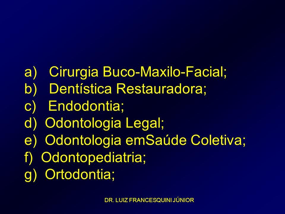 a) Cirurgia Buco-Maxilo-Facial; b) Dentística Restauradora; c) Endodontia; d) Odontologia Legal; e) Odontologia emSaúde Coletiva; f) Odontopediatria;