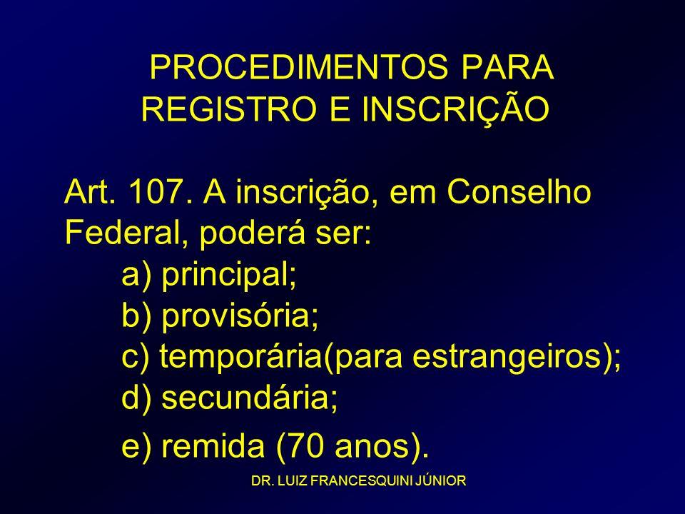 PROCEDIMENTOS PARA REGISTRO E INSCRIÇÃO Art. 107. A inscrição, em Conselho Federal, poderá ser: a) principal; b) provisória; c) temporária(para estran
