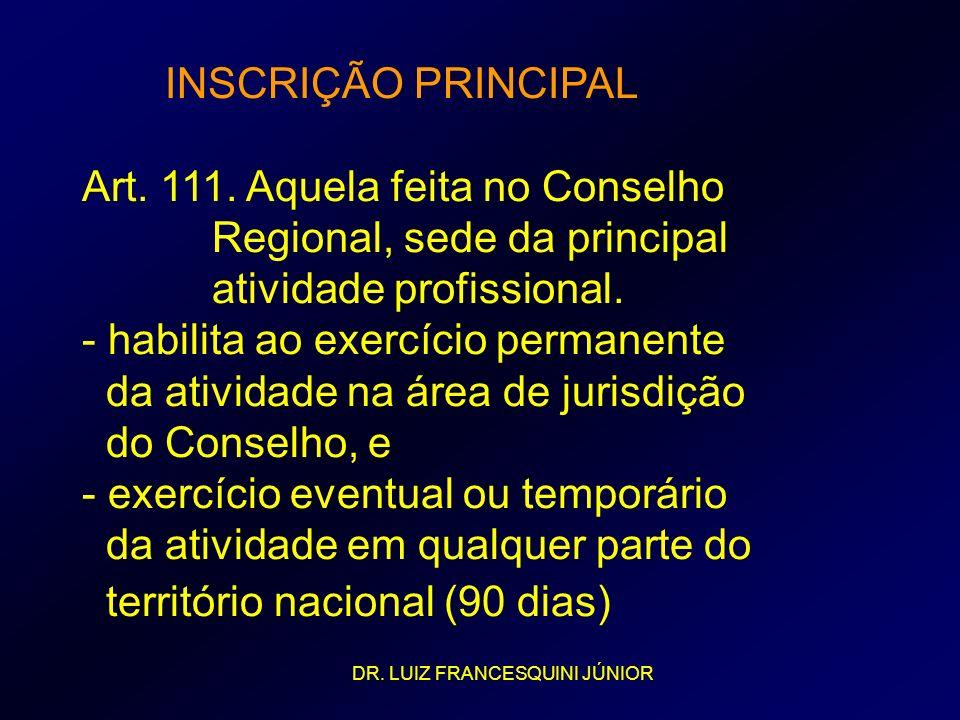 INSCRIÇÃO PRINCIPAL Art. 111. Aquela feita no Conselho Regional, sede da principal atividade profissional. - habilita ao exercício permanente da ativi
