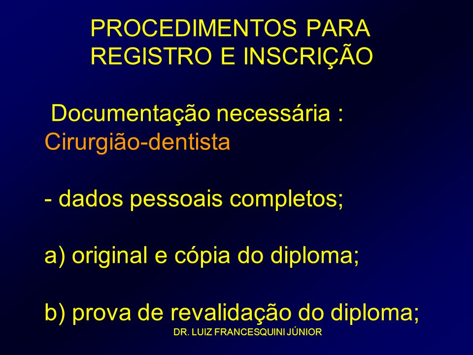PROCEDIMENTOS PARA REGISTRO E INSCRIÇÃO Documentação necessária : Cirurgião-dentista - dados pessoais completos; a) original e cópia do diploma; b) pr