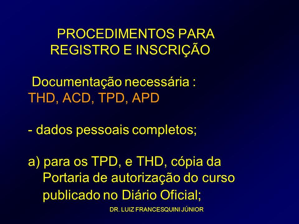PROCEDIMENTOS PARA REGISTRO E INSCRIÇÃO Documentação necessária : THD, ACD, TPD, APD - dados pessoais completos; a) para os TPD, e THD, cópia da Porta