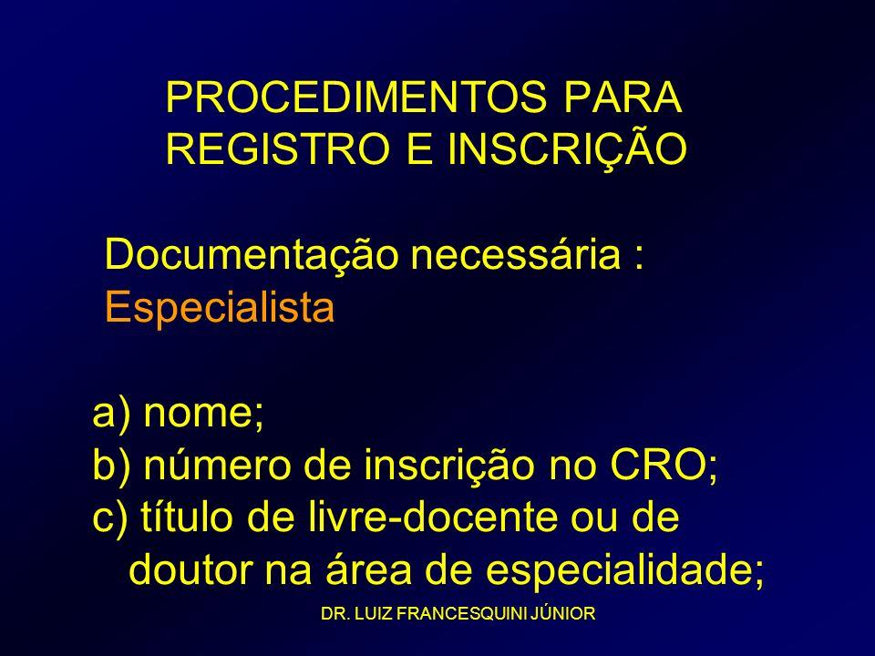 PROCEDIMENTOS PARA REGISTRO E INSCRIÇÃO Documentação necessária : Especialista a) nome; b) número de inscrição no CRO; c) título de livre-docente ou d