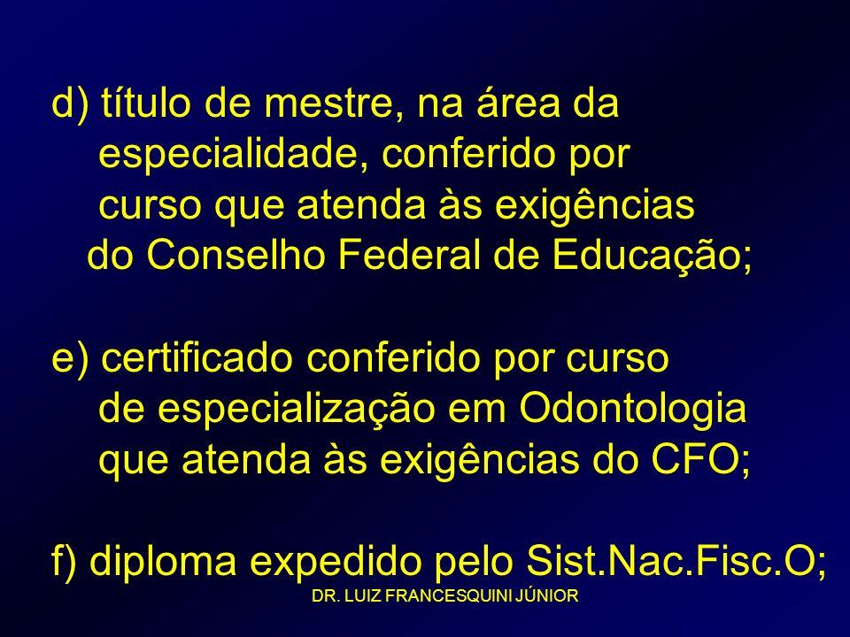 d) título de mestre, na área da especialidade, conferido por curso que atenda às exigências do Conselho Federal de Educação; e) certificado conferido