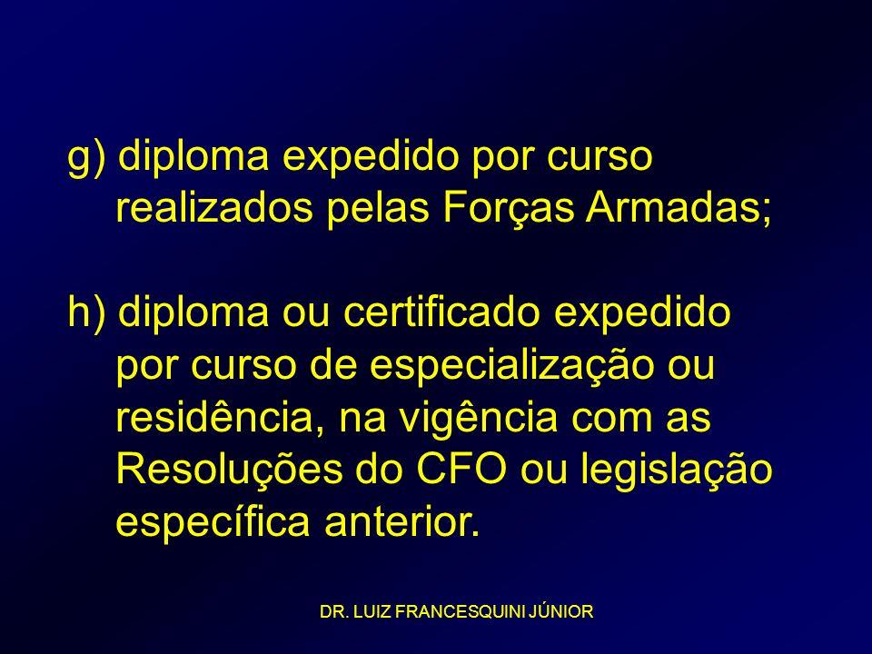 g) diploma expedido por curso realizados pelas Forças Armadas; h) diploma ou certificado expedido por curso de especialização ou residência, na vigênc