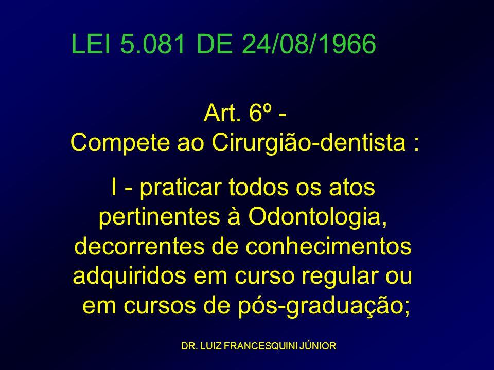 LEI 5.081 DE 24/08/1966 I - praticar todos os atos pertinentes à Odontologia, decorrentes de conhecimentos adquiridos em curso regular ou em cursos de