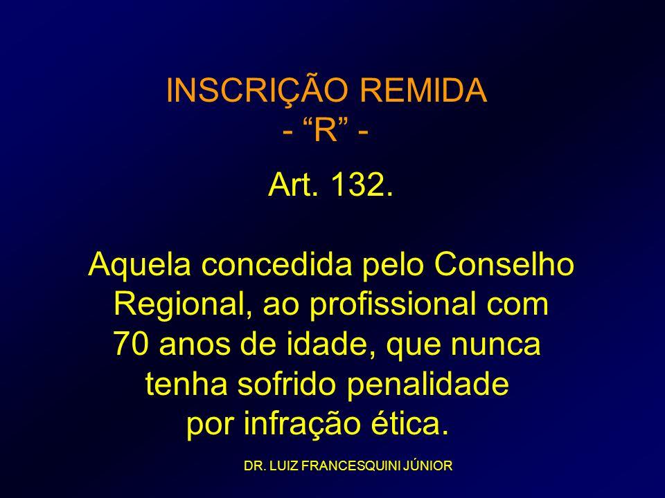 INSCRIÇÃO REMIDA - R - Art. 132. Aquela concedida pelo Conselho Regional, ao profissional com 70 anos de idade, que nunca tenha sofrido penalidade por