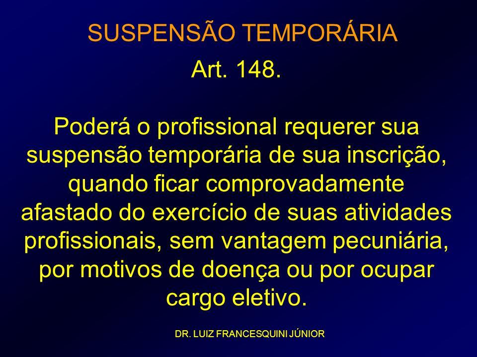 SUSPENSÃO TEMPORÁRIA Art. 148. Poderá o profissional requerer sua suspensão temporária de sua inscrição, quando ficar comprovadamente afastado do exer