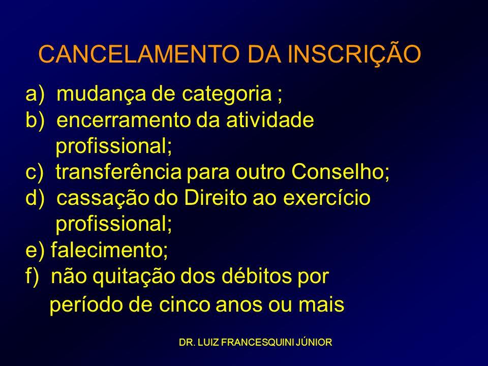 a) mudança de categoria ; b) encerramento da atividade profissional; c) transferência para outro Conselho; d) cassação do Direito ao exercício profiss