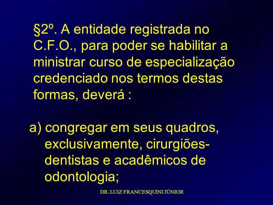 §2º. A entidade registrada no C.F.O., para poder se habilitar a ministrar curso de especialização credenciado nos termos destas formas, deverá : a) co