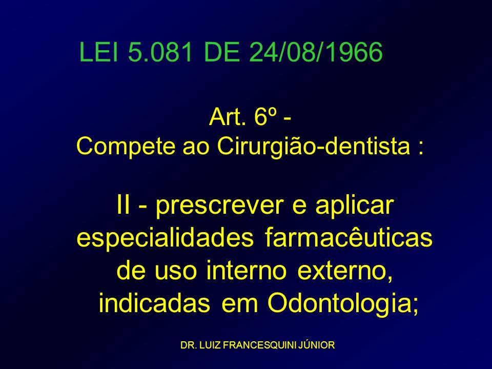 LEI 5.081 DE 24/08/1966 II - prescrever e aplicar especialidades farmacêuticas de uso interno externo, indicadas em Odontologia; Art. 6º - Compete ao