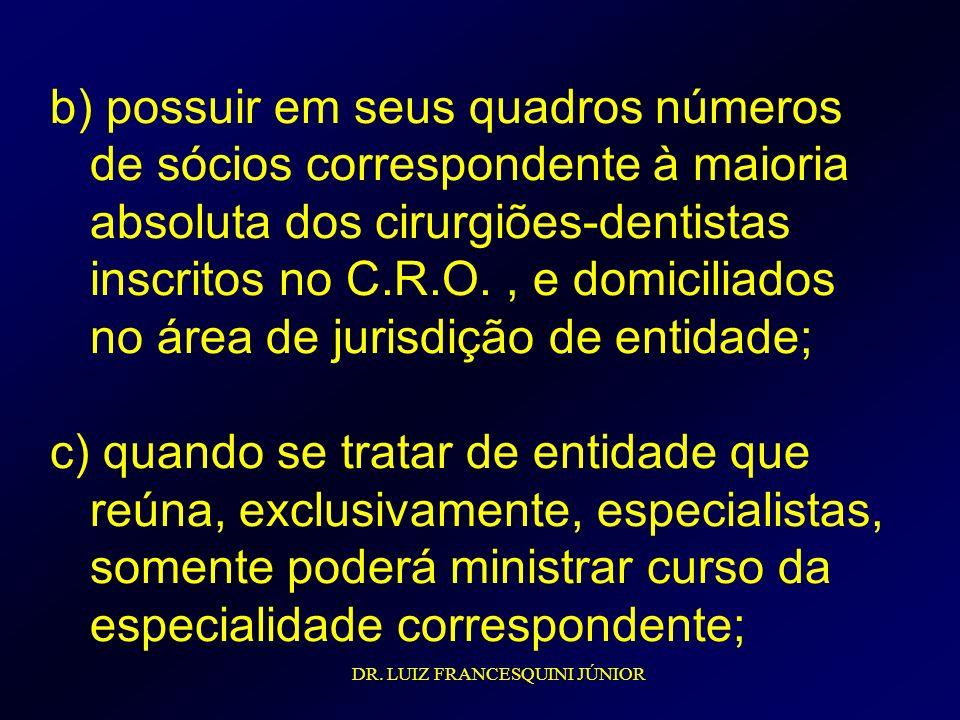 b) possuir em seus quadros números de sócios correspondente à maioria absoluta dos cirurgiões-dentistas inscritos no C.R.O., e domiciliados no área de