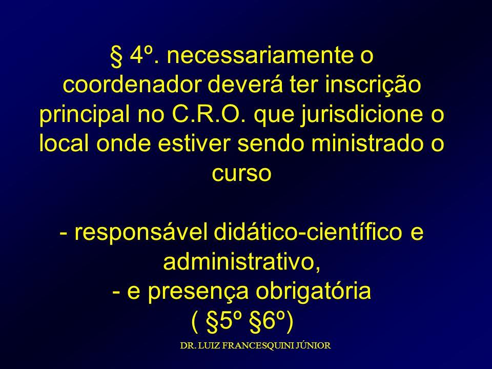 § 4º. necessariamente o coordenador deverá ter inscrição principal no C.R.O. que jurisdicione o local onde estiver sendo ministrado o curso - responsá