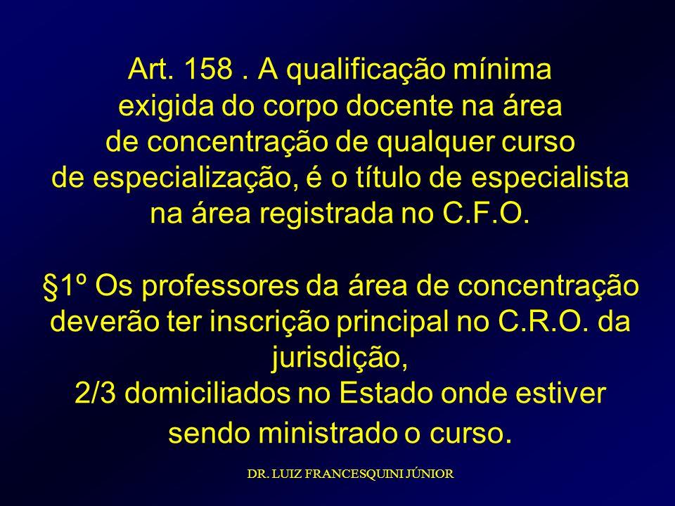 Art. 158. A qualificação mínima exigida do corpo docente na área de concentração de qualquer curso de especialização, é o título de especialista na ár